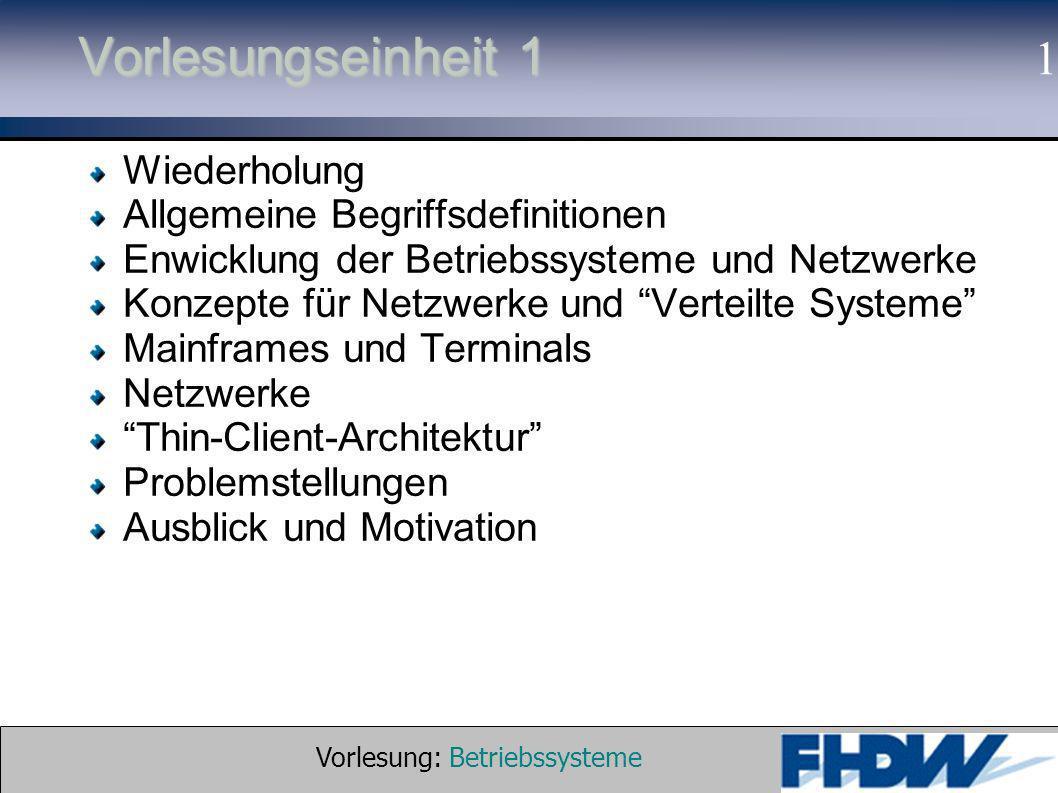 Vorlesung: Betriebssysteme © 2002 Prof. Dr. G. Hellberg 1 Vorlesungseinheit 1 Wiederholung Allgemeine Begriffsdefinitionen Enwicklung der Betriebssyst