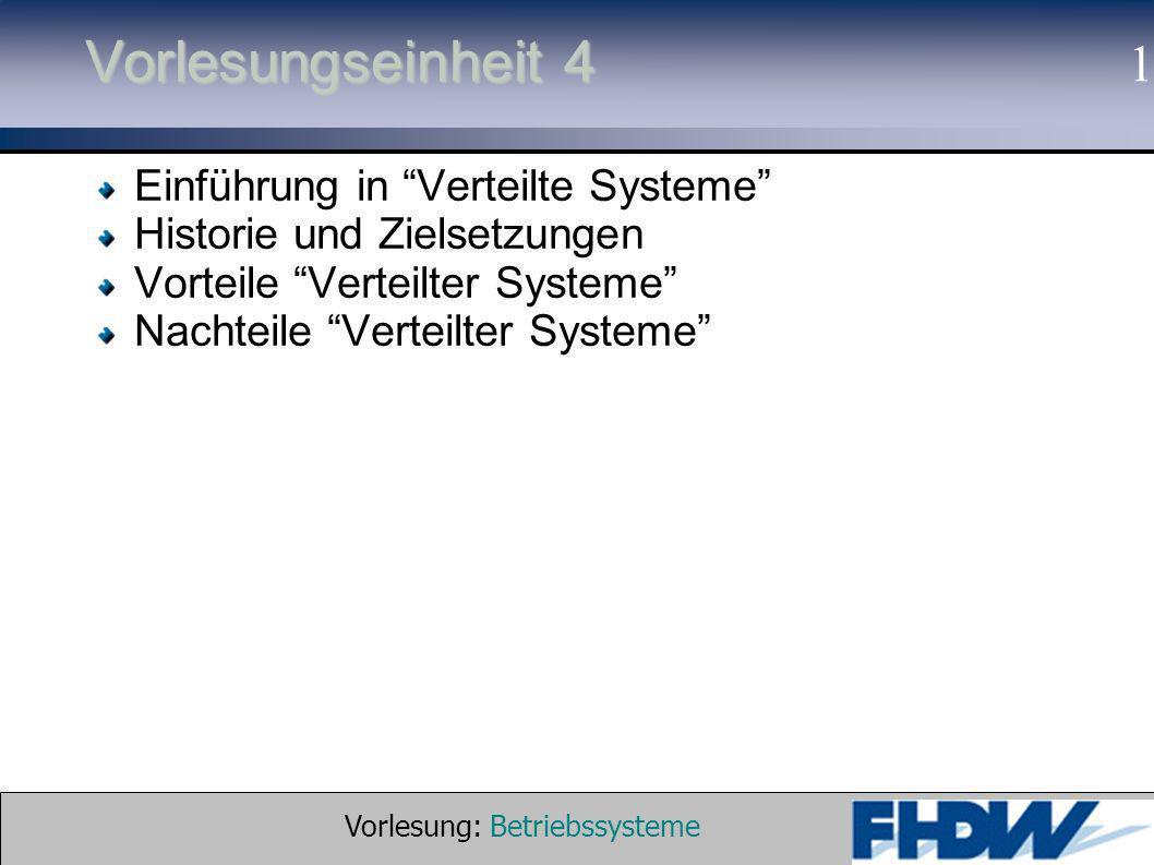 Vorlesung: Betriebssysteme © 2002 Prof. Dr. G. Hellberg 1 Vorlesungseinheit 4 Einführung in Verteilte Systeme Historie und Zielsetzungen Vorteile Vert