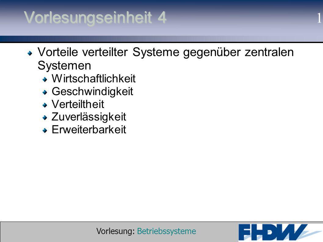 Vorlesung: Betriebssysteme © 2002 Prof. Dr. G. Hellberg 1 Vorlesungseinheit 4 Vorteile verteilter Systeme gegenüber zentralen Systemen Wirtschaftlichk