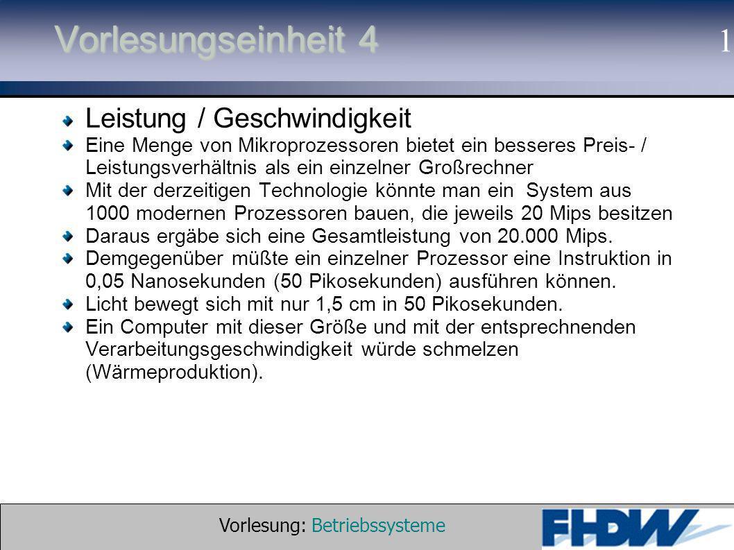 Vorlesung: Betriebssysteme © 2002 Prof. Dr. G. Hellberg 1 Vorlesungseinheit 4 Leistung / Geschwindigkeit Eine Menge von Mikroprozessoren bietet ein be