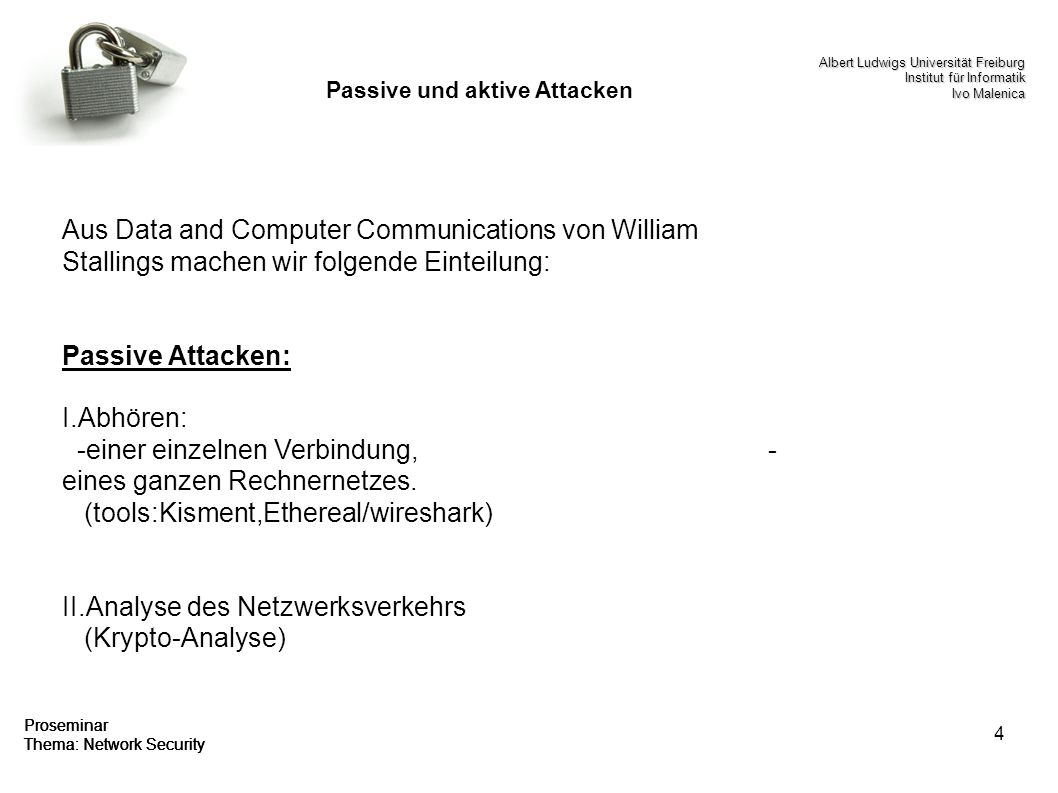 4 Proseminar Thema: Network Security Passive und aktive Attacken Aus Data and Computer Communications von William Stallings machen wir folgende Eintei