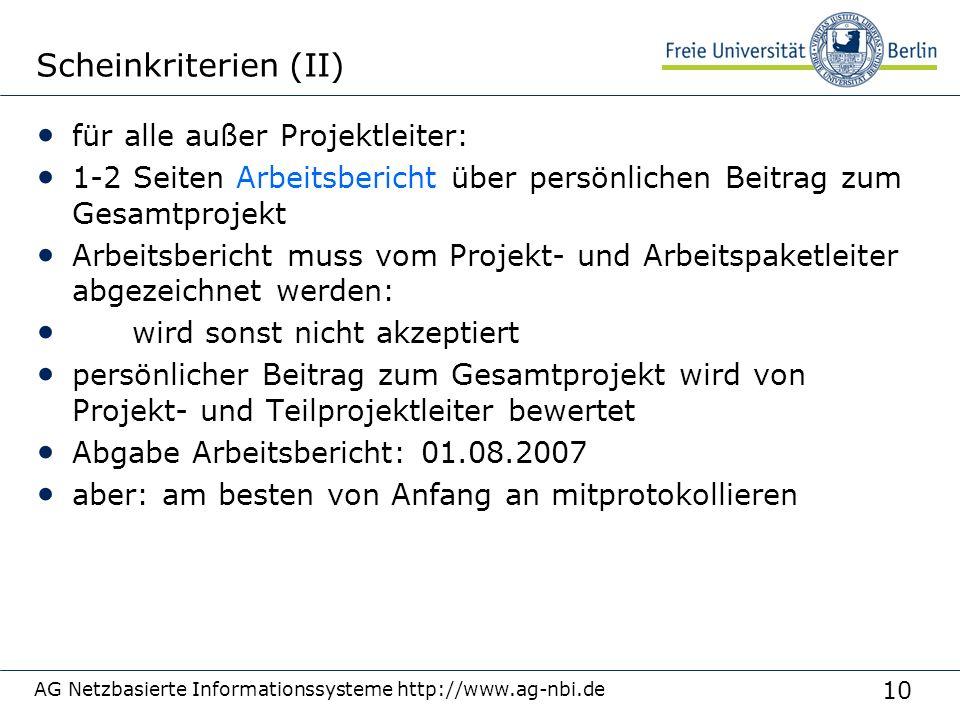 10 AG Netzbasierte Informationssysteme http://www.ag-nbi.de Scheinkriterien (II) für alle außer Projektleiter: 1-2 Seiten Arbeitsbericht über persönli