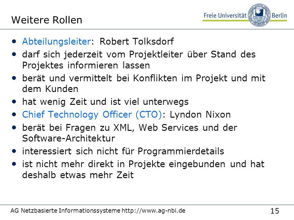 15 AG Netzbasierte Informationssysteme http://www.ag-nbi.de Weitere Rollen Abteilungsleiter: Robert Tolksdorf darf sich jederzeit vom Projektleiter üb