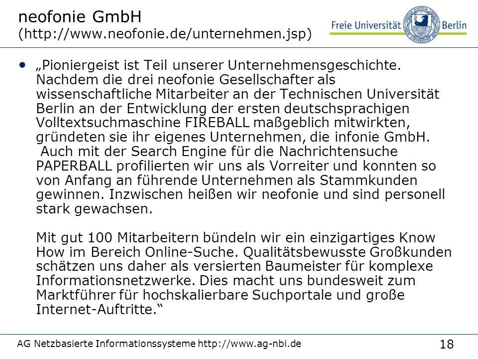 18 AG Netzbasierte Informationssysteme http://www.ag-nbi.de neofonie GmbH (http://www.neofonie.de/unternehmen.jsp) Pioniergeist ist Teil unserer Unter