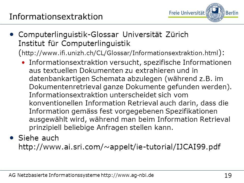 19 AG Netzbasierte Informationssysteme http://www.ag-nbi.de Informationsextraktion Computerlinguistik-Glossar Universität Zürich Institut für Computer