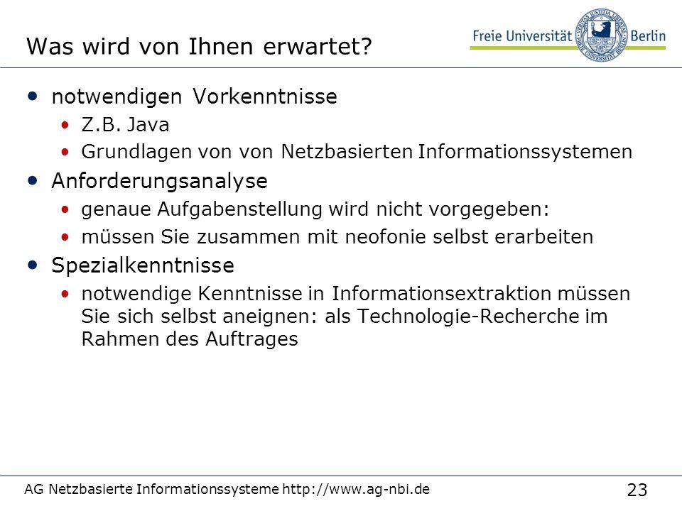 23 AG Netzbasierte Informationssysteme http://www.ag-nbi.de Was wird von Ihnen erwartet? notwendigen Vorkenntnisse Z.B. Java Grundlagen von von Netzba