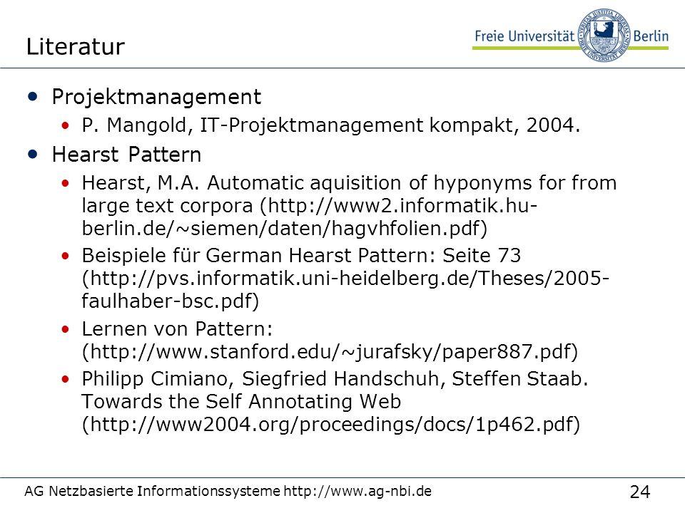 24 AG Netzbasierte Informationssysteme http://www.ag-nbi.de Literatur Projektmanagement P. Mangold, IT-Projektmanagement kompakt, 2004. Hearst Pattern