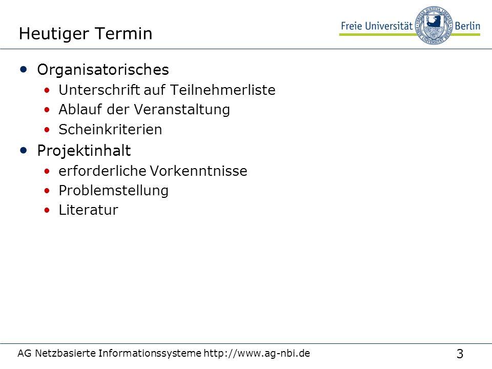 3 AG Netzbasierte Informationssysteme http://www.ag-nbi.de Heutiger Termin Organisatorisches Unterschrift auf Teilnehmerliste Ablauf der Veranstaltung