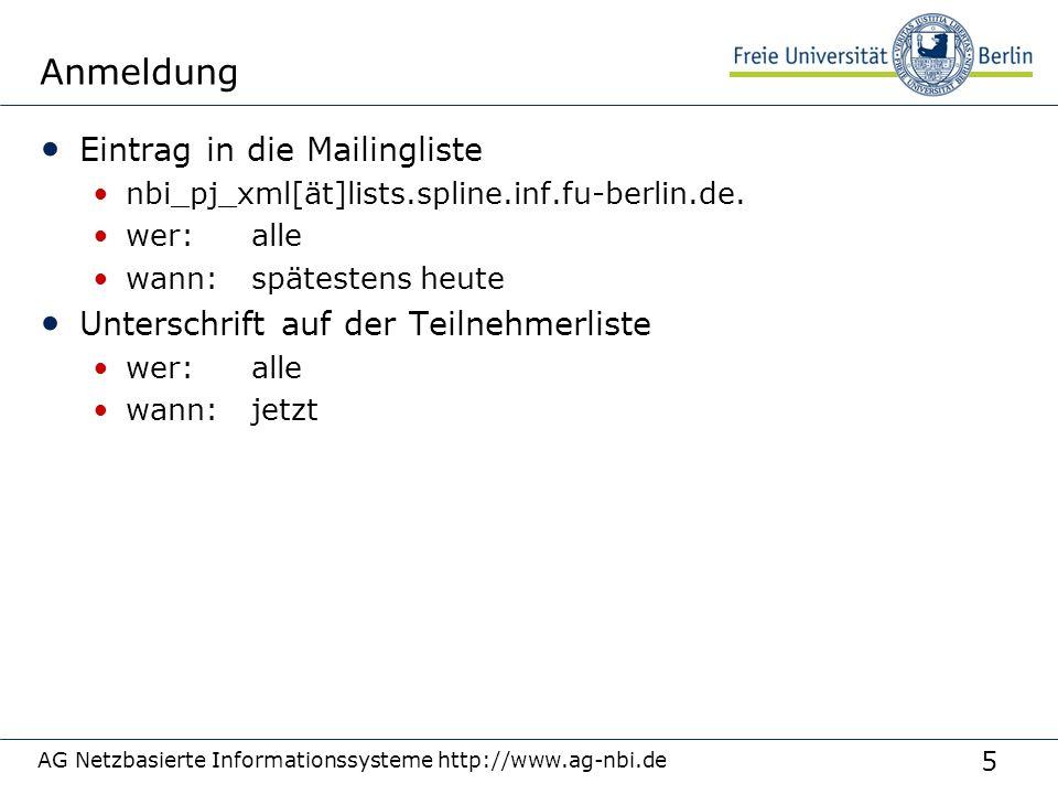 5 AG Netzbasierte Informationssysteme http://www.ag-nbi.de Anmeldung Eintrag in die Mailingliste nbi_pj_xml[ät]lists.spline.inf.fu-berlin.de. wer: all