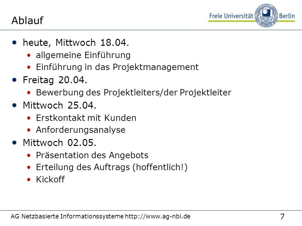 7 AG Netzbasierte Informationssysteme http://www.ag-nbi.de Ablauf heute, Mittwoch 18.04. allgemeine Einführung Einführung in das Projektmanagement Fre