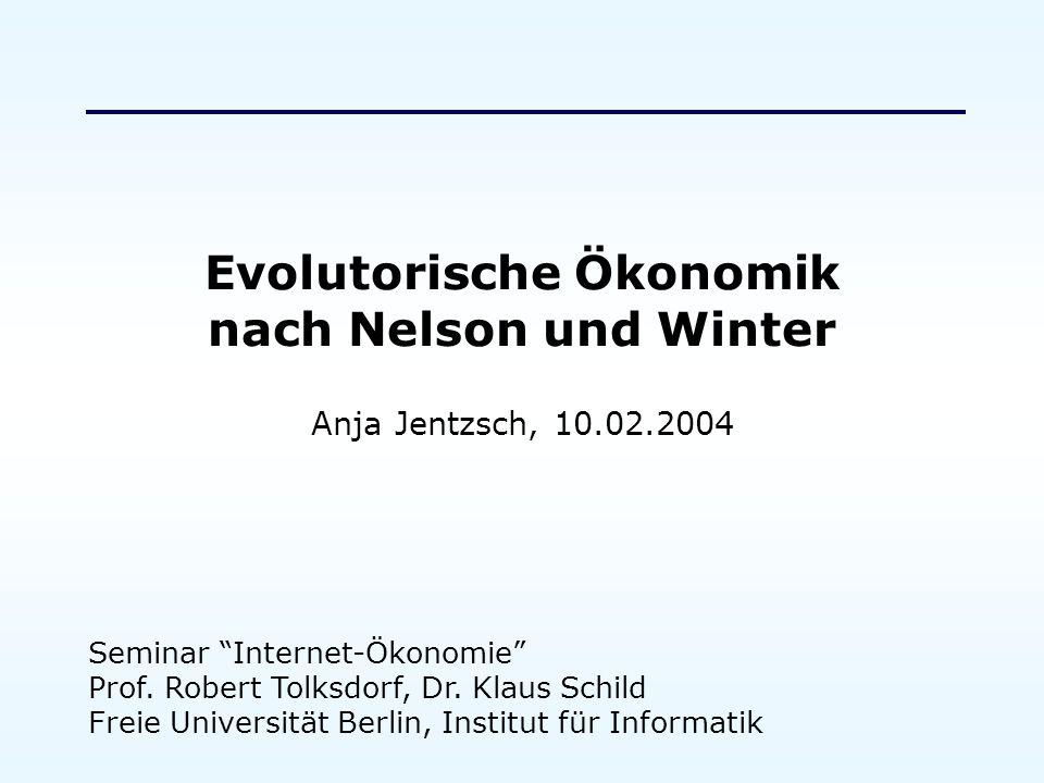 Evolutorische Ökonomik nach Nelson und Winter Anja Jentzsch, 10.02.2004 Seminar Internet-Ökonomie Prof. Robert Tolksdorf, Dr. Klaus Schild Freie Unive