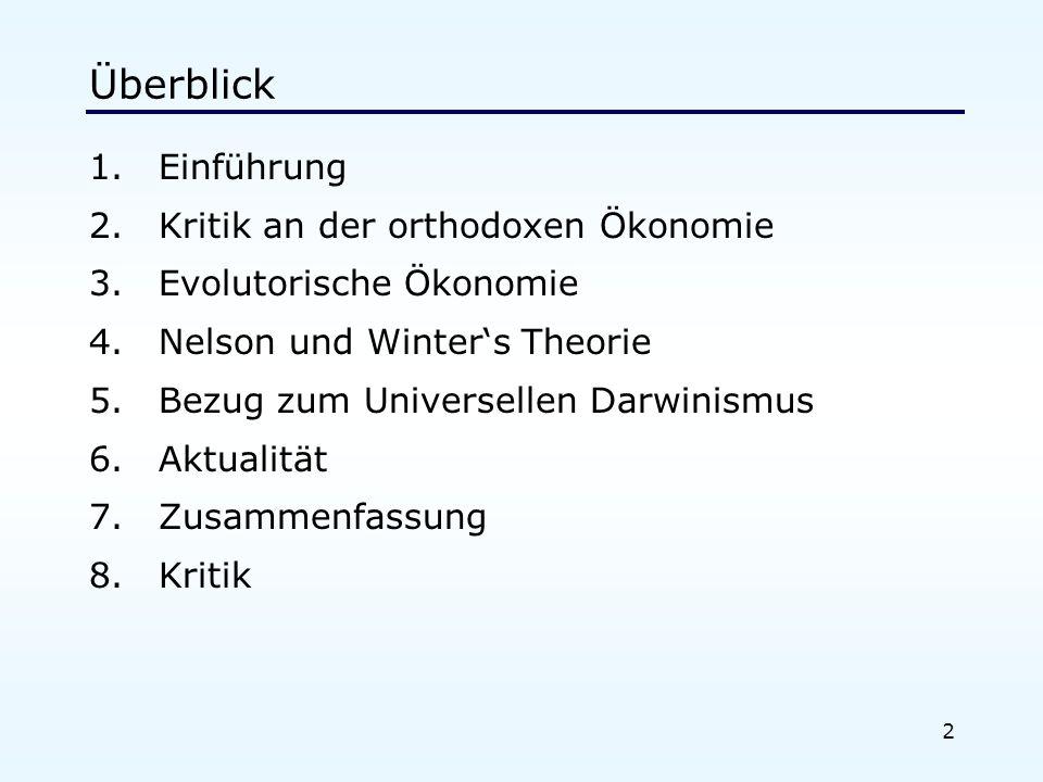 2 Überblick 1.Einführung 2.Kritik an der orthodoxen Ökonomie 3.Evolutorische Ökonomie 4.Nelson und Winters Theorie 5.Bezug zum Universellen Darwinismu