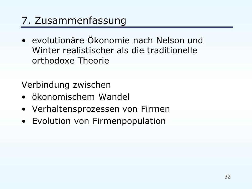32 7. Zusammenfassung evolutionäre Ökonomie nach Nelson und Winter realistischer als die traditionelle orthodoxe Theorie Verbindung zwischen ökonomisc