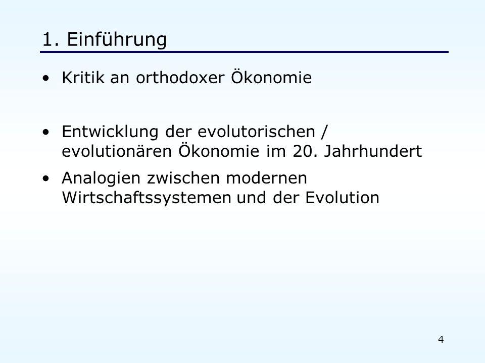 4 1. Einführung Kritik an orthodoxer Ökonomie Entwicklung der evolutorischen / evolutionären Ökonomie im 20. Jahrhundert Analogien zwischen modernen W