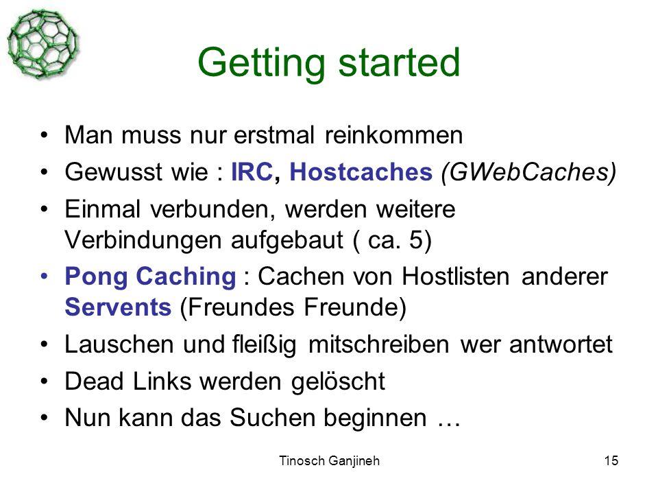 Tinosch Ganjineh15 Getting started Man muss nur erstmal reinkommen Gewusst wie : IRC, Hostcaches (GWebCaches) Einmal verbunden, werden weitere Verbindungen aufgebaut ( ca.