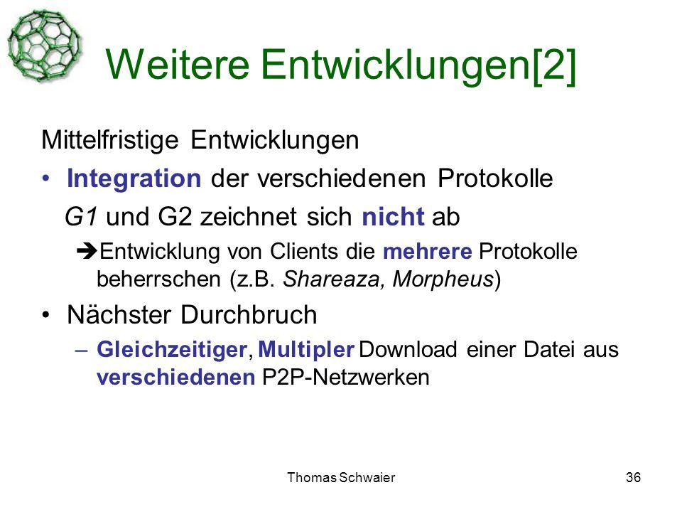 Thomas Schwaier36 Weitere Entwicklungen[2] Mittelfristige Entwicklungen Integration der verschiedenen Protokolle G1 und G2 zeichnet sich nicht ab Entwicklung von Clients die mehrere Protokolle beherrschen (z.B.