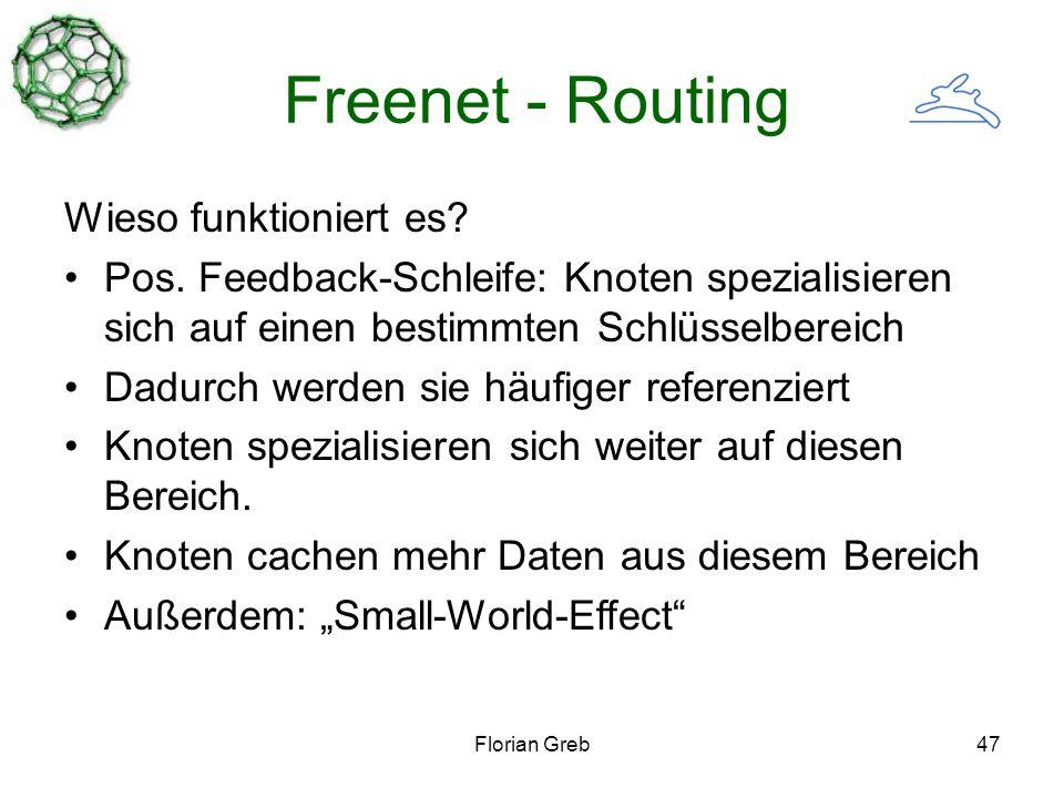 Florian Greb47 Freenet - Routing Wieso funktioniert es? Pos. Feedback-Schleife: Knoten spezialisieren sich auf einen bestimmten Schlüsselbereich Dadur