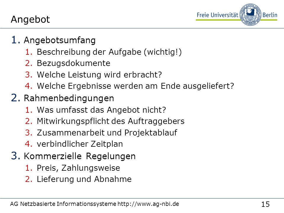 15 AG Netzbasierte Informationssysteme http://www.ag-nbi.de Angebot 1. Angebotsumfang 1.Beschreibung der Aufgabe (wichtig!) 2.Bezugsdokumente 3.Welche