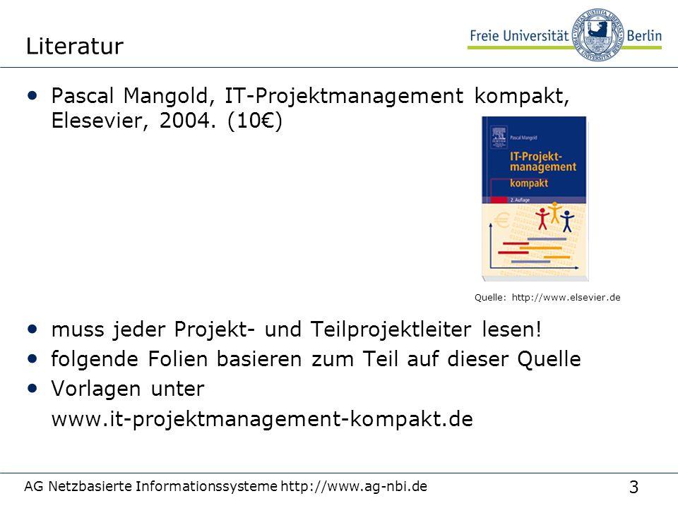 3 AG Netzbasierte Informationssysteme http://www.ag-nbi.de Literatur Pascal Mangold, IT-Projektmanagement kompakt, Elesevier, 2004. (10) muss jeder Pr