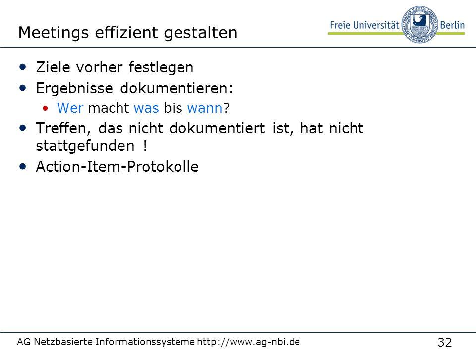 32 AG Netzbasierte Informationssysteme http://www.ag-nbi.de Meetings effizient gestalten Ziele vorher festlegen Ergebnisse dokumentieren: Wer macht wa