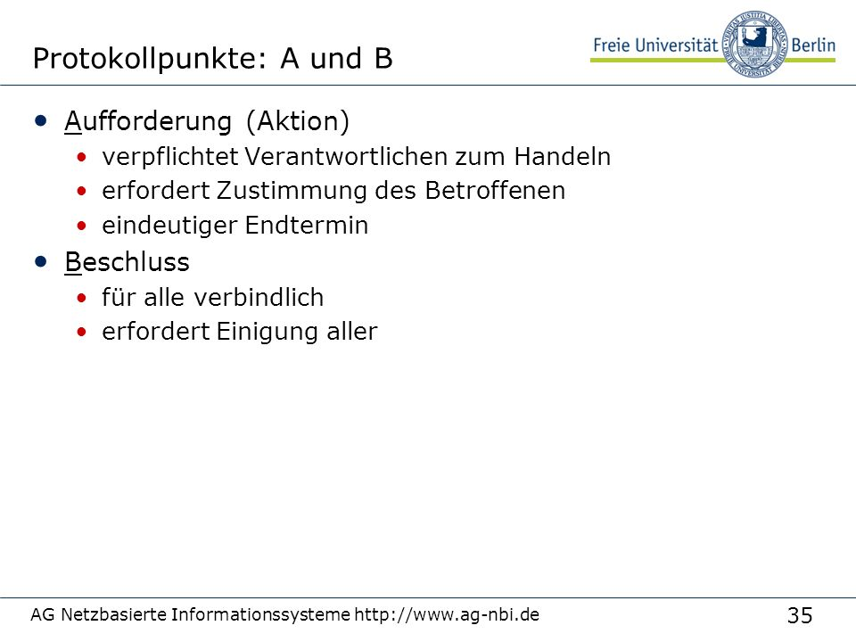 35 AG Netzbasierte Informationssysteme http://www.ag-nbi.de Protokollpunkte: A und B Aufforderung (Aktion) verpflichtet Verantwortlichen zum Handeln e
