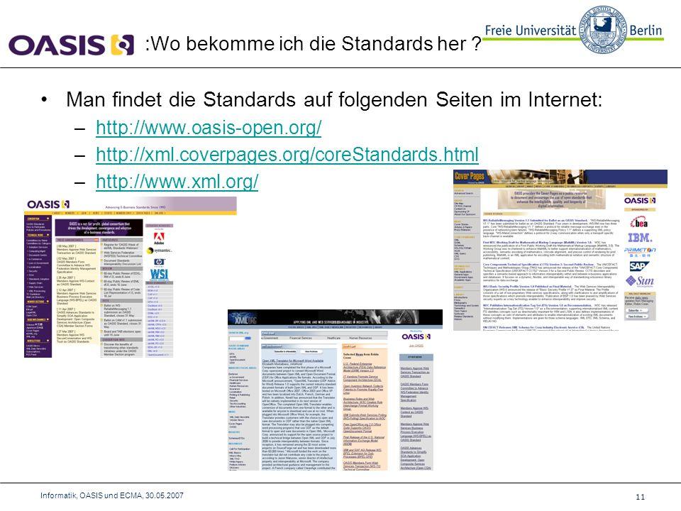 Man findet die Standards auf folgenden Seiten im Internet: –http://www.oasis-open.org/http://www.oasis-open.org/ –http://xml.coverpages.org/coreStandards.htmlhttp://xml.coverpages.org/coreStandards.html –http://www.xml.org/http://www.xml.org/ : Wo bekomme ich die Standards her .