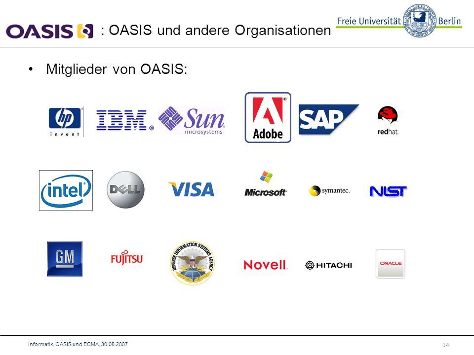 Mitglieder von OASIS: : OASIS und andere Organisationen 14 Informatik, OASIS und ECMA, 30.05.2007