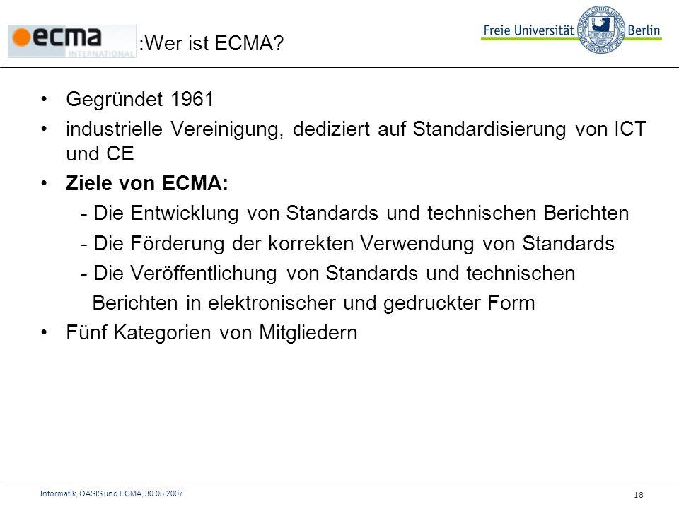 Gegründet 1961 industrielle Vereinigung, dediziert auf Standardisierung von ICT und CE Ziele von ECMA: - Die Entwicklung von Standards und technischen Berichten - Die Förderung der korrekten Verwendung von Standards - Die Veröffentlichung von Standards und technischen Berichten in elektronischer und gedruckter Form Fünf Kategorien von Mitgliedern :Wer ist ECMA.