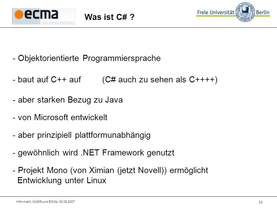 33 Informatik, OASIS und ECMA, 30.05.2007 Was ist C# .
