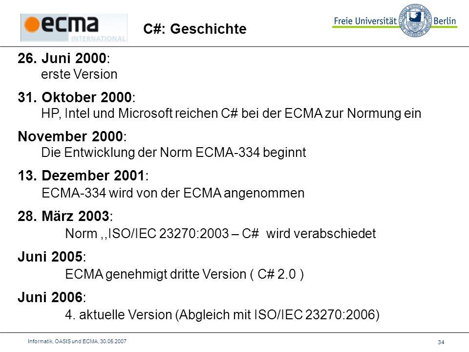 34 Informatik, OASIS und ECMA, 30.05.2007 C#: Geschichte 26.