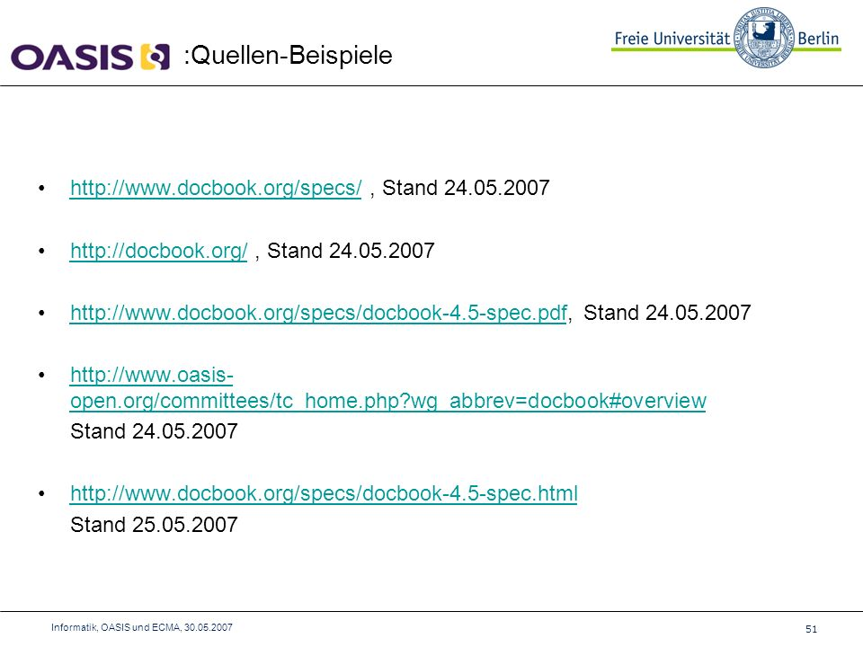 :Quellen-Beispiele 51 Informatik, OASIS und ECMA, 30.05.2007 http://www.docbook.org/specs/, Stand 24.05.2007http://www.docbook.org/specs/ http://docbook.org/, Stand 24.05.2007http://docbook.org/ http://www.docbook.org/specs/docbook-4.5-spec.pdf, Stand 24.05.2007http://www.docbook.org/specs/docbook-4.5-spec.pdf http://www.oasis- open.org/committees/tc_home.php?wg_abbrev=docbook#overviewhttp://www.oasis- open.org/committees/tc_home.php?wg_abbrev=docbook#overview Stand 24.05.2007 http://www.docbook.org/specs/docbook-4.5-spec.html Stand 25.05.2007