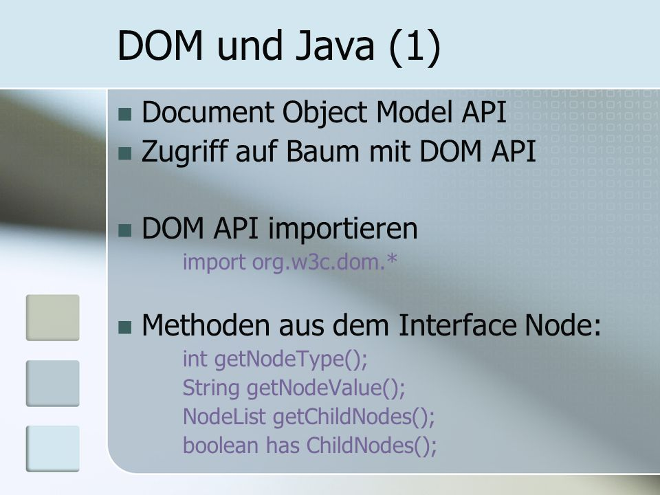 DOM und Java (1) Document Object Model API Zugriff auf Baum mit DOM API DOM API importieren import org.w3c.dom.* Methoden aus dem Interface Node: int