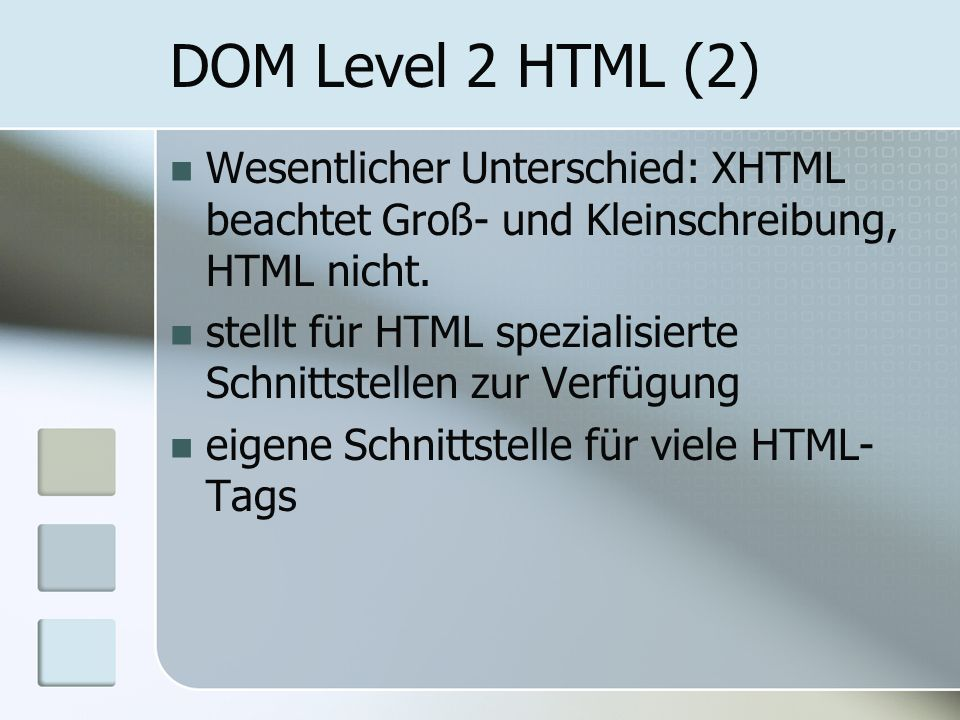 DOM Level 2 HTML (2) Wesentlicher Unterschied: XHTML beachtet Groß- und Kleinschreibung, HTML nicht. stellt für HTML spezialisierte Schnittstellen zur