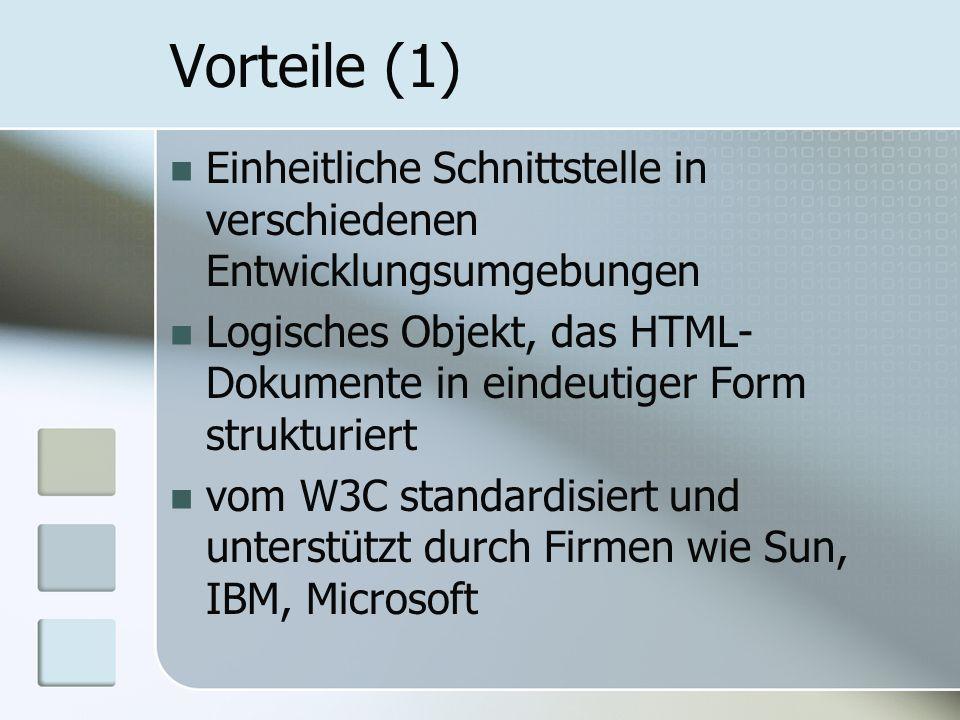 Vorteile (1) Einheitliche Schnittstelle in verschiedenen Entwicklungsumgebungen Logisches Objekt, das HTML- Dokumente in eindeutiger Form strukturiert