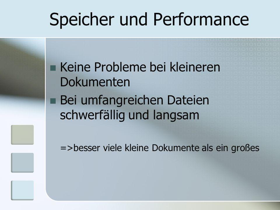Speicher und Performance Keine Probleme bei kleineren Dokumenten Bei umfangreichen Dateien schwerfällig und langsam =>besser viele kleine Dokumente al