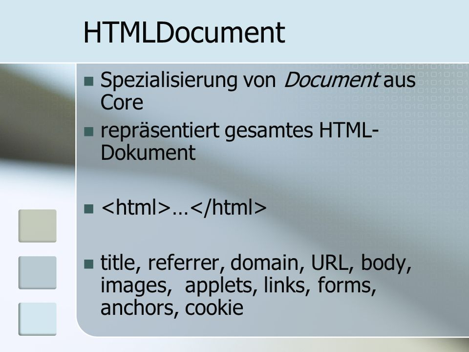 HTMLDocument Spezialisierung von Document aus Core repräsentiert gesamtes HTML- Dokument … title, referrer, domain, URL, body, images, applets, links,