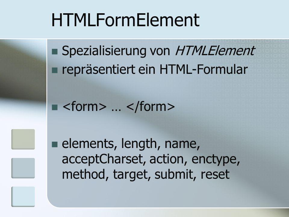 HTMLFormElement Spezialisierung von HTMLElement repräsentiert ein HTML-Formular … elements, length, name, acceptCharset, action, enctype, method, targ