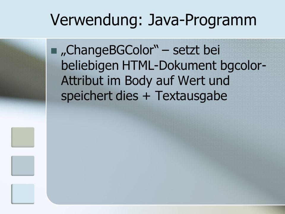 Verwendung: Java-Programm ChangeBGColor – setzt bei beliebigen HTML-Dokument bgcolor- Attribut im Body auf Wert und speichert dies + Textausgabe
