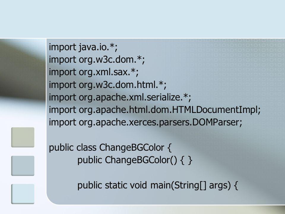 import java.io.*; import org.w3c.dom.*; import org.xml.sax.*; import org.w3c.dom.html.*; import org.apache.xml.serialize.*; import org.apache.html.dom