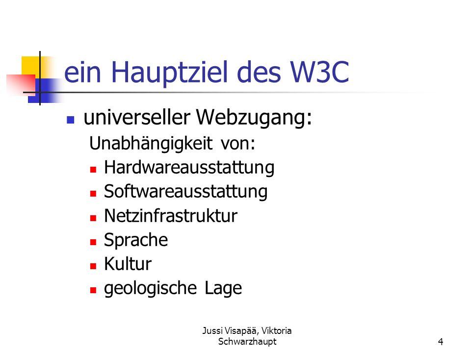 Jussi Visapää, Viktoria Schwarzhaupt4 ein Hauptziel des W3C universeller Webzugang: Unabhängigkeit von: Hardwareausstattung Softwareausstattung Netzin