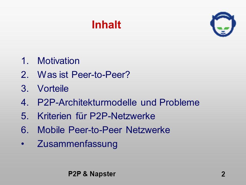 P2P & Napster 2 Inhalt 1.Motivation 2.Was ist Peer-to-Peer? 3.Vorteile 4.P2P-Architekturmodelle und Probleme 5.Kriterien für P2P-Netzwerke 6.Mobile Pe