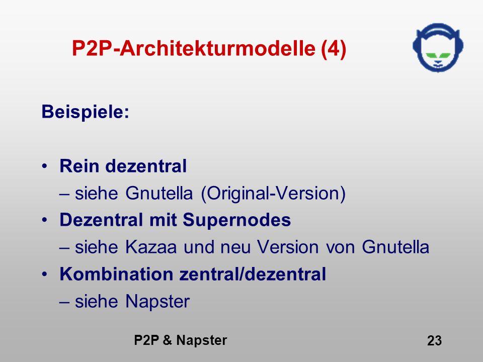 P2P & Napster 23 P2P-Architekturmodelle (4) Beispiele: Rein dezentral – siehe Gnutella (Original-Version) Dezentral mit Supernodes – siehe Kazaa und n