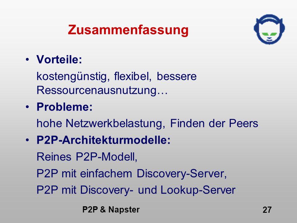 P2P & Napster 27 Zusammenfassung Vorteile: kostengünstig, flexibel, bessere Ressourcenausnutzung… Probleme: hohe Netzwerkbelastung, Finden der Peers P