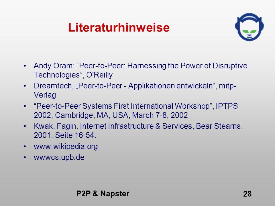 P2P & Napster 28 Literaturhinweise Andy Oram: Peer-to-Peer: Harnessing the Power of Disruptive Technologies, O'Reilly Dreamtech, Peer-to-Peer - Applik