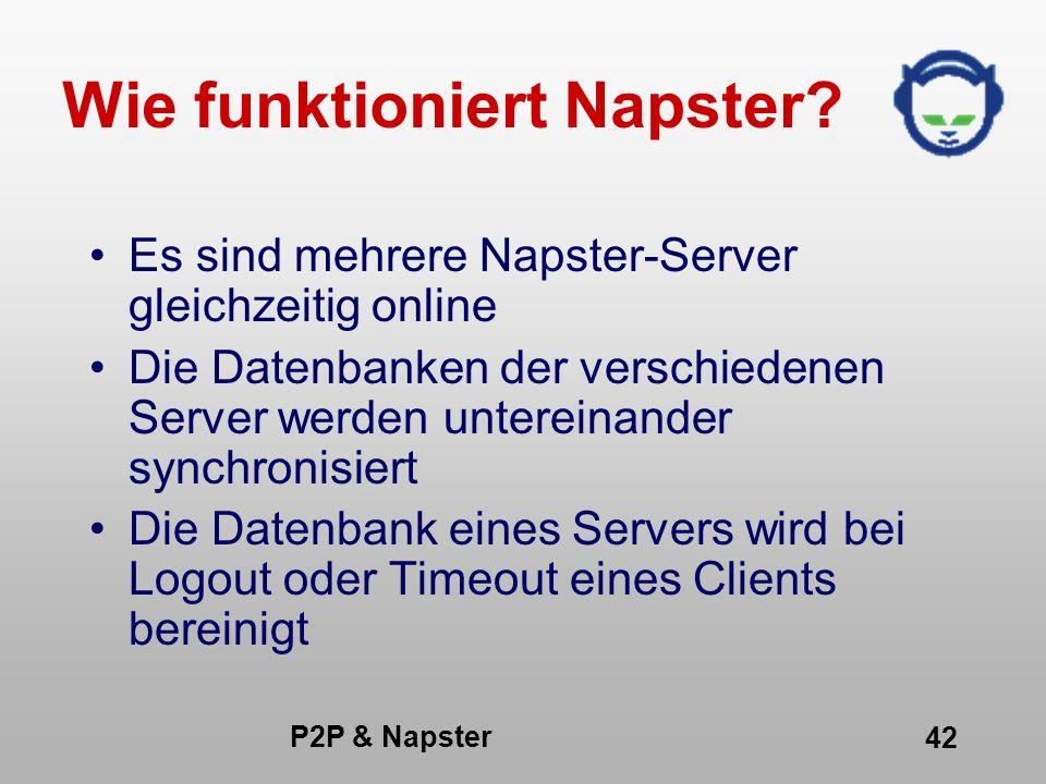 P2P & Napster 42 Wie funktioniert Napster? Es sind mehrere Napster-Server gleichzeitig online Die Datenbanken der verschiedenen Server werden unterein