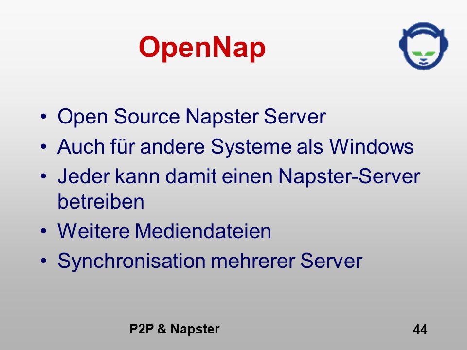 P2P & Napster 44 OpenNap Open Source Napster Server Auch für andere Systeme als Windows Jeder kann damit einen Napster-Server betreiben Weitere Medien