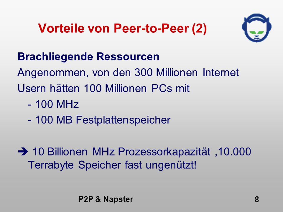 P2P & Napster 39 Aufbau von Napster Zentral organisiertes Peer-to-Peer Netz Zentrales Verzeichnis –Wer bietet was an Datenübertragung direkt zwischen Usern Konsument wird automatisch zum Anbieter