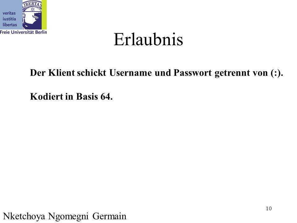 10 Erlaubnis Nketchoya Ngomegni Germain Der Klient schickt Username und Passwort getrennt von (:). Kodiert in Basis 64.
