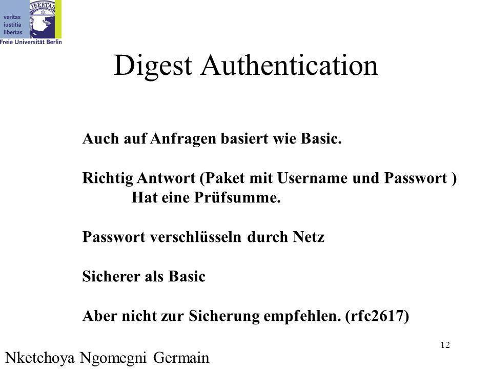 12 Digest Authentication Auch auf Anfragen basiert wie Basic. Richtig Antwort (Paket mit Username und Passwort ) Hat eine Prüfsumme. Passwort verschlü