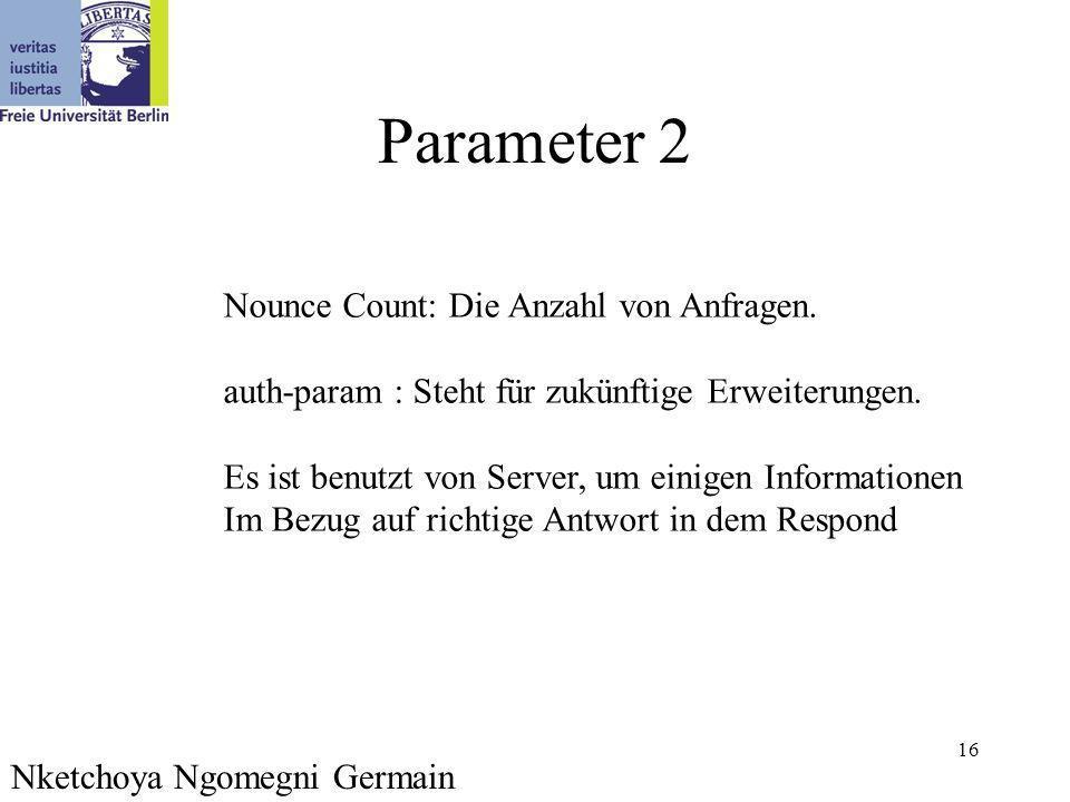 16 Parameter 2 Nketchoya Ngomegni Germain Nounce Count: Die Anzahl von Anfragen. auth-param : Steht für zukünftige Erweiterungen. Es ist benutzt von S
